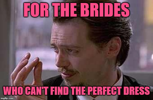 Wedding Dress Stress | FOR THE BRIDES WHO CAN'T FIND THE PERFECT DRESS | image tagged in smallest violin,brides,getting married,lol so funny,first world problems,shopping | made w/ Imgflip meme maker