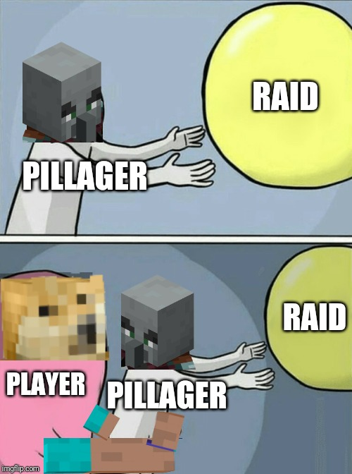 Pillager is stopped from raid |  RAID; PILLAGER; RAID; PLAYER; PILLAGER | image tagged in memes,running away balloon | made w/ Imgflip meme maker