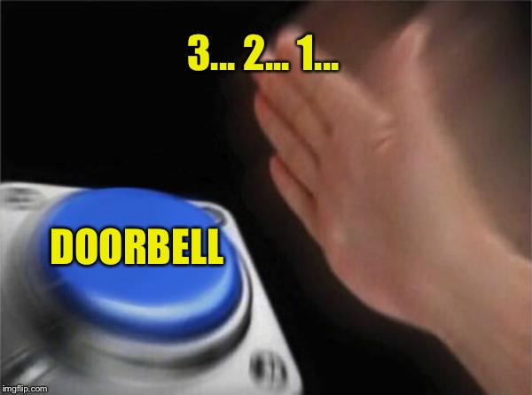 Blank Nut Button Meme | 3... 2... 1... DOORBELL | image tagged in memes,blank nut button | made w/ Imgflip meme maker