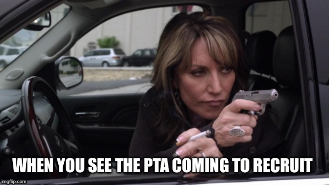 WHEN YOU SEE THE PTA COMING TO RECRUIT | image tagged in bad parenting,motherhood,funny because it's true | made w/ Imgflip meme maker