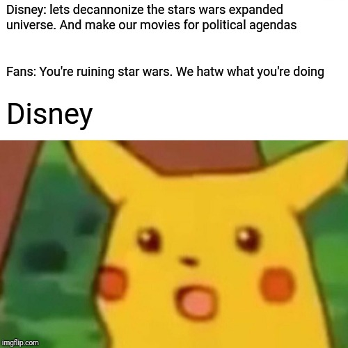 Surprised Pikachu | Disney: lets decannonize the stars wars expanded universe. And make our movies for political agendas Fans: You're ruining star wars. We hatw | image tagged in memes,surprised pikachu | made w/ Imgflip meme maker