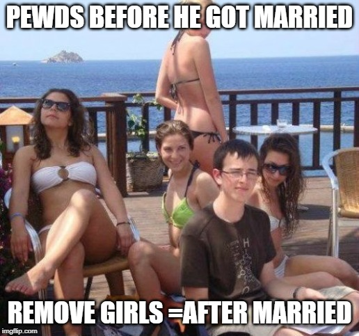 Priority Peter | PEWDS BEFORE HE GOT MARRIED REMOVE GIRLS =AFTER MARRIED | image tagged in memes,priority peter | made w/ Imgflip meme maker