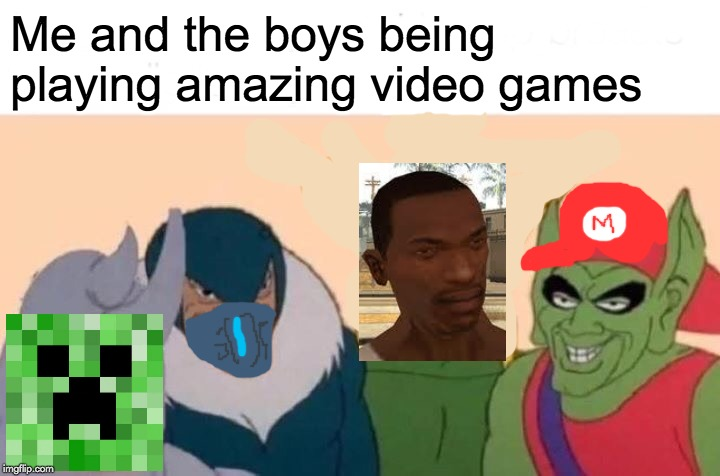 Me And The Boys Week! A Nixie Knox and CravenMoordik Event (Aug 19 - Aug 25) |  Me and the boys being playing amazing video games | image tagged in memes,me and the boys,me and the boys week,gta san andreas,mortal kombat,gaming | made w/ Imgflip meme maker