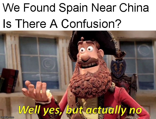 Well Yes, But Actually No |  We Found Spain Near China; Is There A Confusion? | image tagged in memes,well yes but actually no | made w/ Imgflip meme maker