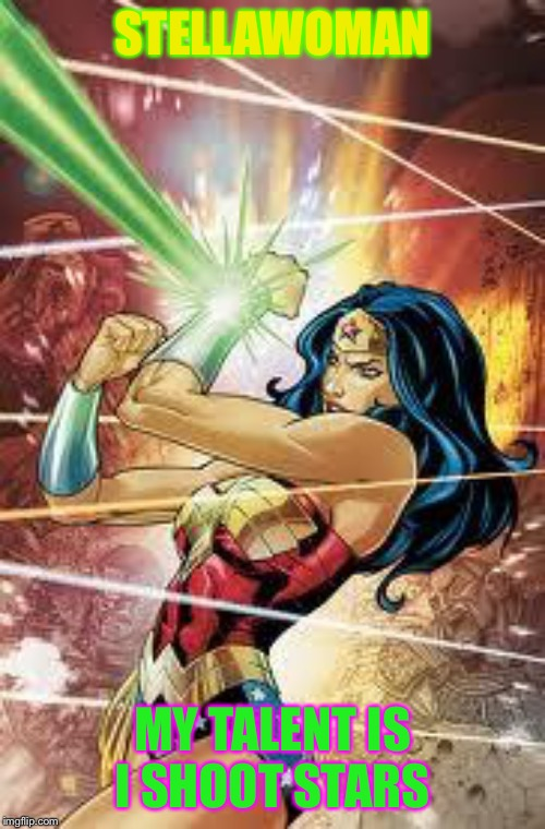 Wonder Woman | STELLAWOMAN MY TALENT IS I SHOOT STARS | image tagged in wonder woman | made w/ Imgflip meme maker