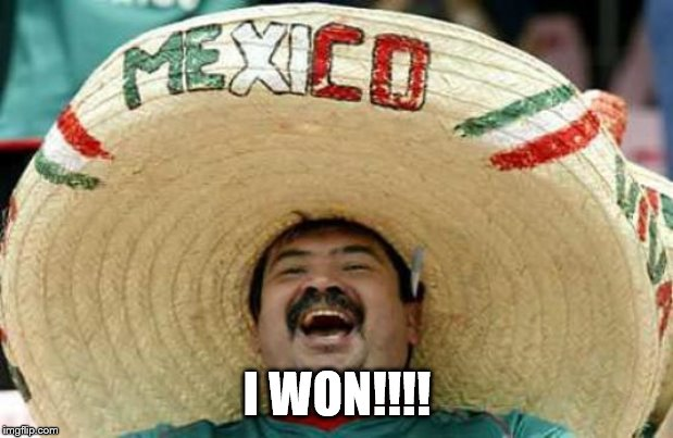 Happy Mexican | I WON!!!! | image tagged in happy mexican | made w/ Imgflip meme maker
