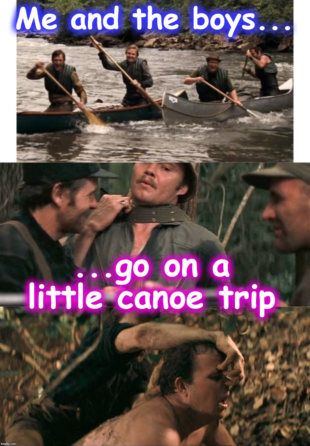 Me and the boys... ...go on a little canoe trip | image tagged in deliverance | made w/ Imgflip meme maker