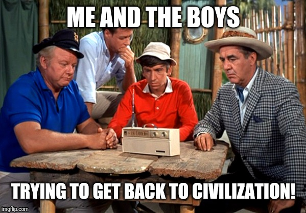 Me and the boys week - a Nixie.Knox and CravenMoordik event - Aug 19-25 |  ME AND THE BOYS; TRYING TO GET BACK TO CIVILIZATION! | image tagged in gilligans island,mee and the boys,funny,meme,trapped,civilization | made w/ Imgflip meme maker