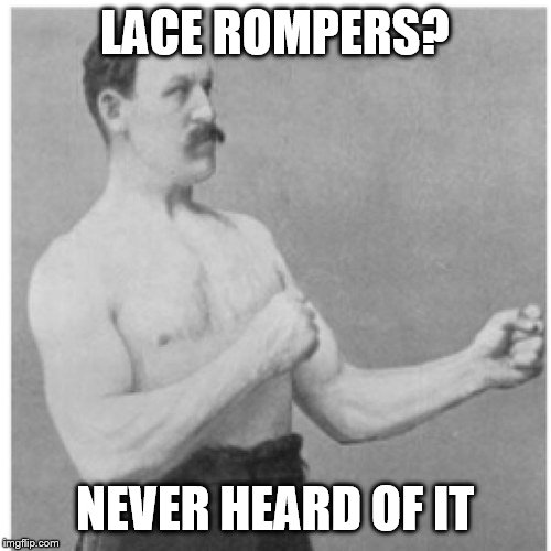 LACE ROMPERS? NEVER HEARD OF IT | made w/ Imgflip meme maker