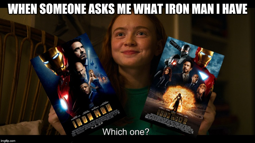 Max meme | WHEN SOMEONE ASKS ME WHAT IRON MAN I HAVE | image tagged in max meme,memes,stranger things,iron man | made w/ Imgflip meme maker