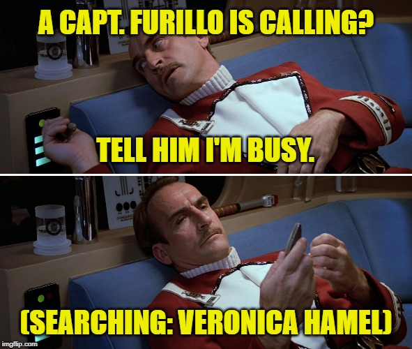 Oh, captain. You're not my captain anymore. |  A CAPT. FURILLO IS CALLING? TELL HIM I'M BUSY. (SEARCHING: VERONICA HAMEL) | image tagged in star trek iii captain styles,memes,tv shows,1980s,crossover,pop culture | made w/ Imgflip meme maker
