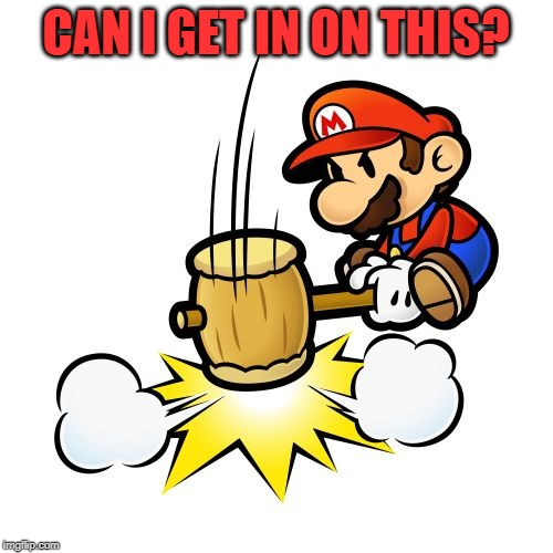 Mario Hammer Smash Meme | CAN I GET IN ON THIS? | image tagged in memes,mario hammer smash | made w/ Imgflip meme maker