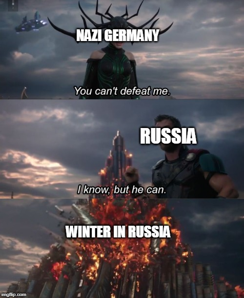 You can't defeat me | NAZI GERMANY RUSSIA WINTER IN RUSSIA | image tagged in you can't defeat me | made w/ Imgflip meme maker