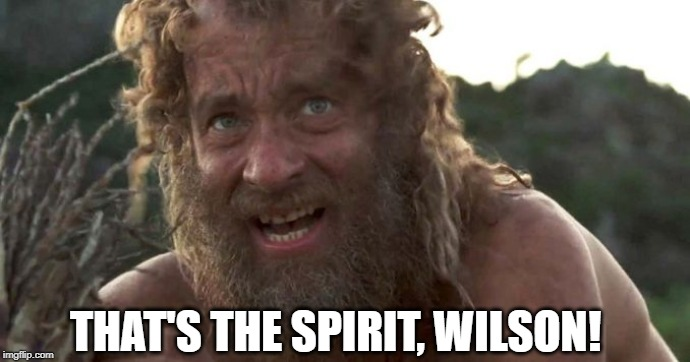THAT'S THE SPIRIT, WILSON! | made w/ Imgflip meme maker