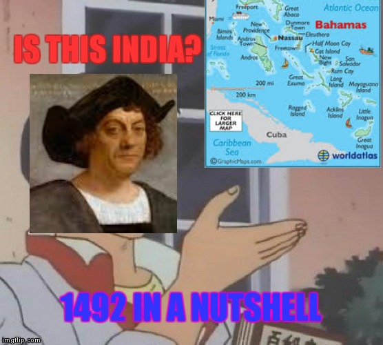 Is This A Pigeon | IS THIS INDIA? 1492 IN A NUTSHELL | image tagged in memes,is this a pigeon | made w/ Imgflip meme maker