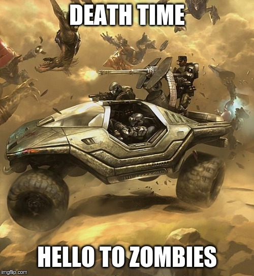 Halo | DEATH TIME HELLO TO ZOMBIES | image tagged in halo | made w/ Imgflip meme maker