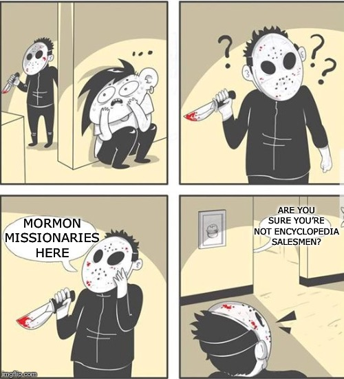 jason | MORMON MISSIONARIES HERE ARE YOU SURE YOU'RE NOT ENCYCLOPEDIA SALESMEN? | image tagged in jason | made w/ Imgflip meme maker