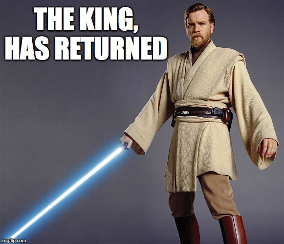 Space Jesus Returns | THE KING, HAS RETURNED | image tagged in obi wan kenobi,star wars prequels,tv show,lion king,space,jesus | made w/ Imgflip meme maker