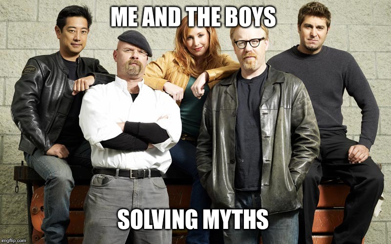 Me and the boys week! A CravenMoordik and Nixie.Knox event! (Aug. 19-25) |  ME AND THE BOYS; SOLVING MYTHS | image tagged in mythbusters,me and the boys week,me and the boys | made w/ Imgflip meme maker