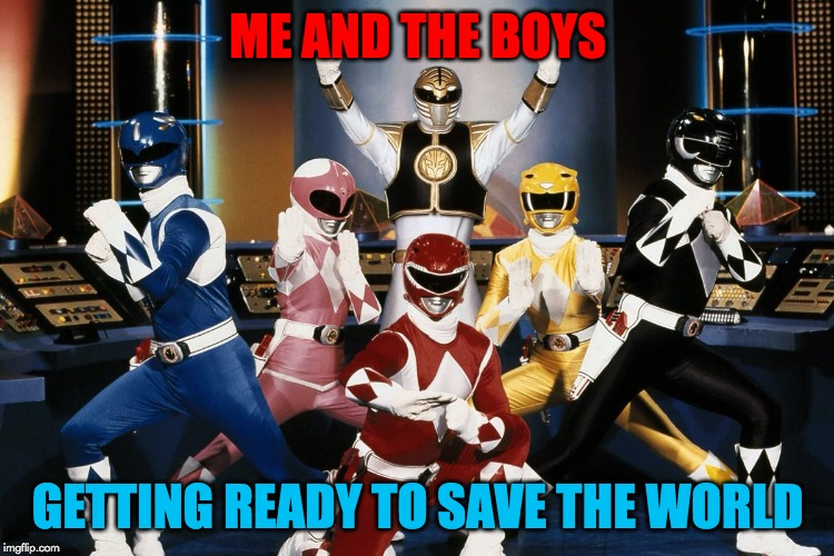 Me And The Boys Week! A NixieKnox and CravenMoordik event (Aug 19 - Aug 25) | ME AND THE BOYS GETTING READY TO SAVE THE WORLD | image tagged in when squad gets new gear,memes,me and the boys,me and the boys week,power rangers,save the earth | made w/ Imgflip meme maker