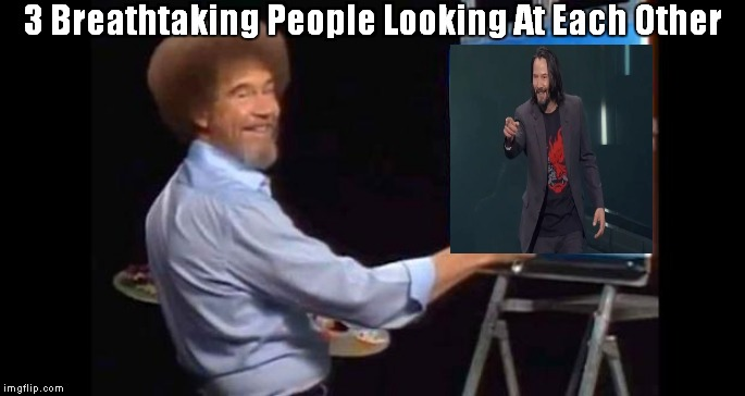 BOB ROSS | 3 Breathtaking People Looking At Each Other | image tagged in bob ross | made w/ Imgflip meme maker