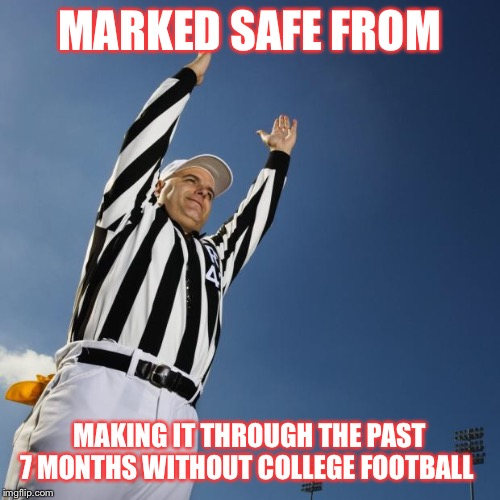 football | MARKED SAFE FROM MAKING IT THROUGH THE PAST 7 MONTHS WITHOUT COLLEGE FOOTBALL | image tagged in football | made w/ Imgflip meme maker