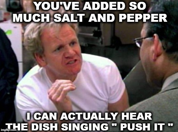 "Hell's Kitchen | YOU'VE ADDED SO MUCH SALT AND PEPPER I CAN ACTUALLY HEAR THE DISH SINGING "" PUSH IT "" 