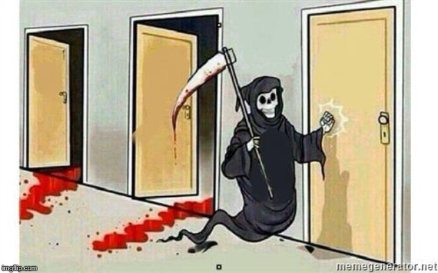 Grim Reaper Knocking Door | image tagged in grim reaper knocking door | made w/ Imgflip meme maker