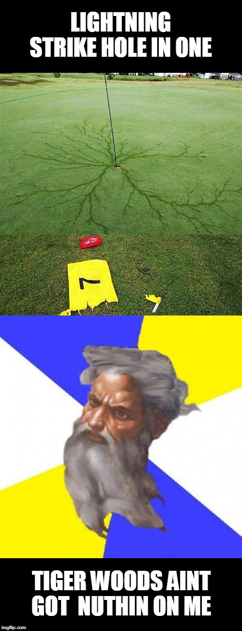 God Golf | LIGHTNING STRIKE HOLE IN ONE TIGER WOODS AINT GOT  NUTHIN ON ME | image tagged in memes,advice god,golf | made w/ Imgflip meme maker