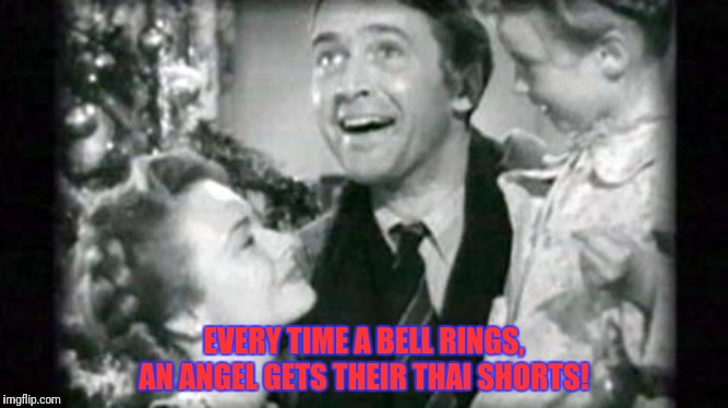 It's a wonderful life |  EVERY TIME A BELL RINGS, AN ANGEL GETS THEIR THAI SHORTS! | image tagged in it's a wonderful life,muay thai,boxing,combat,martial arts,angel | made w/ Imgflip meme maker