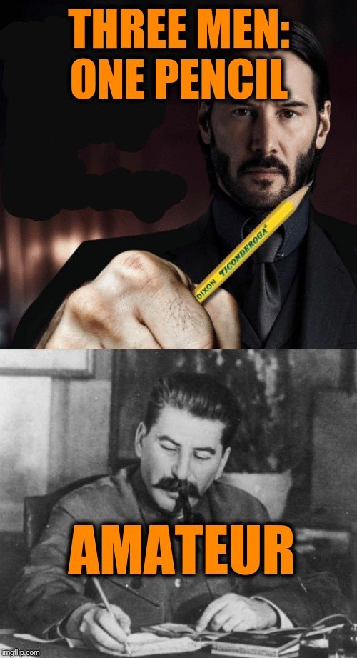 Two Pencils |  THREE MEN: ONE PENCIL; AMATEUR | image tagged in dank memes,john wick,stalin,russians | made w/ Imgflip meme maker