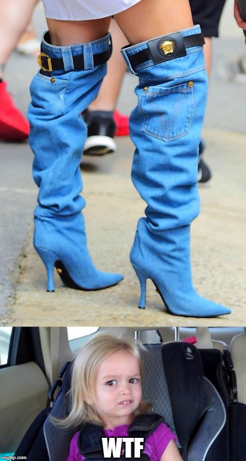 boots/jeans fail | WTF | image tagged in wtf girl,fail | made w/ Imgflip meme maker