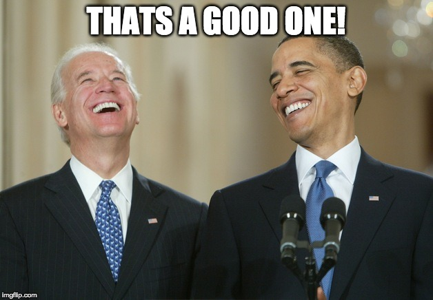 THATS A GOOD ONE! | image tagged in biden obama laugh | made w/ Imgflip meme maker