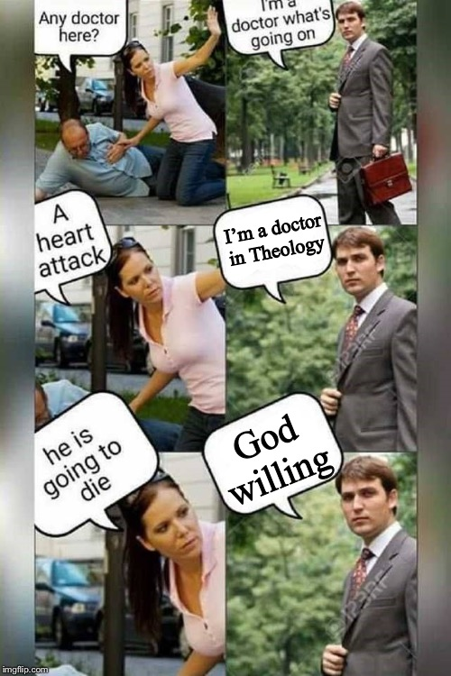 Is there a doctor around? | I'm a doctor in Theology God willing | image tagged in is there a doctor around | made w/ Imgflip meme maker