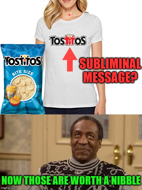 The moment you realize |  SUBLIMINAL MESSAGE? NOW THOSE ARE WORTH A NIBBLE | image tagged in yummmm,memes,chips,bill cosby pudding,subliminal messages,the moment you realize | made w/ Imgflip meme maker