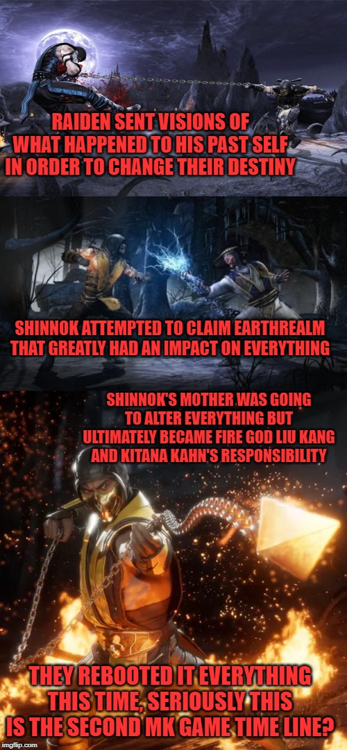 RAIDEN SENT VISIONS OF WHAT HAPPENED TO HIS PAST SELF IN ORDER TO CHANGE THEIR DESTINY SHINNOK'S MOTHER WAS GOING TO ALTER EVERYTHING BUT UL | image tagged in mortal kombat,timeline,reboot | made w/ Imgflip meme maker