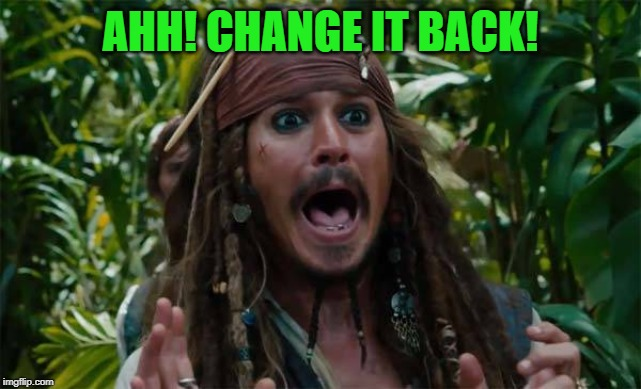 Capt Jack Sparrow Ahhh | AHH! CHANGE IT BACK! | image tagged in capt jack sparrow ahhh | made w/ Imgflip meme maker