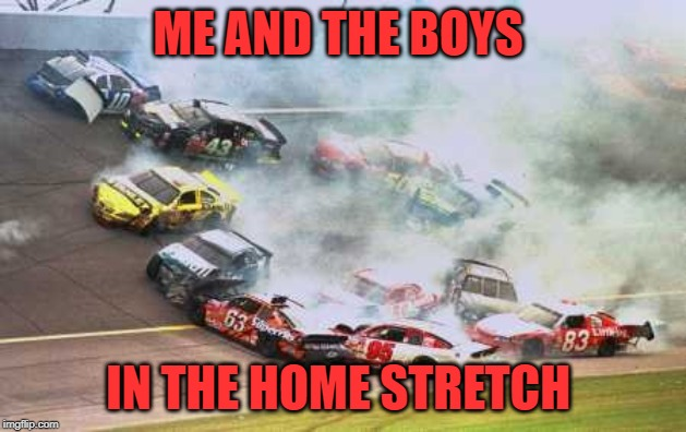 Tomorrow is the last day! Me and the boys week! A CravenMoordik and Nixie.Knox event! (Aug. 19-25) | ME AND THE BOYS IN THE HOME STRETCH | image tagged in memes,because race car,nixieknox,me and the boys week,cravenmoordik | made w/ Imgflip meme maker
