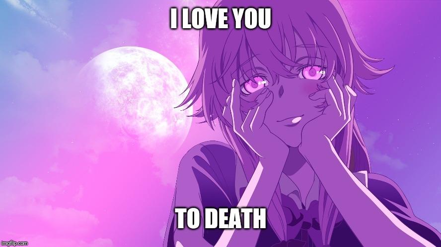Yuno Gasai Loves You Imgflip