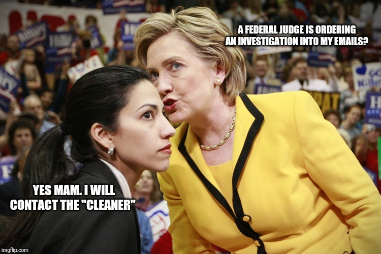"A judge in the hand is worth more than two in the pocket. | A FEDERAL JUDGE IS ORDERING AN INVESTIGATION INTO MY EMAILS? YES MAM. I WILL CONTACT THE ""CLEANER"" 
