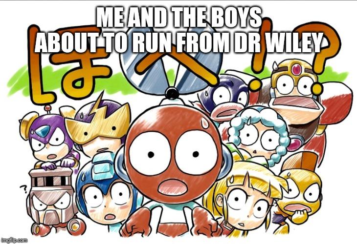 MegaMan Wtf | ME AND THE BOYS ABOUT TO RUN FROM DR WILEY | image tagged in megaman wtf,megaman,me and the boys,me and the boys week,memes | made w/ Imgflip meme maker