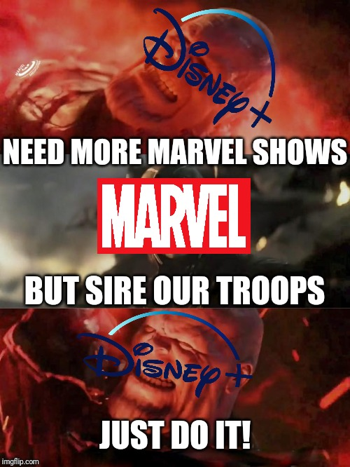 Just do it thanos |  NEED MORE MARVEL SHOWS; BUT SIRE OUR TROOPS; JUST DO IT! | image tagged in just do it thanos,memes,marvel,mcu,tv shows,disney | made w/ Imgflip meme maker