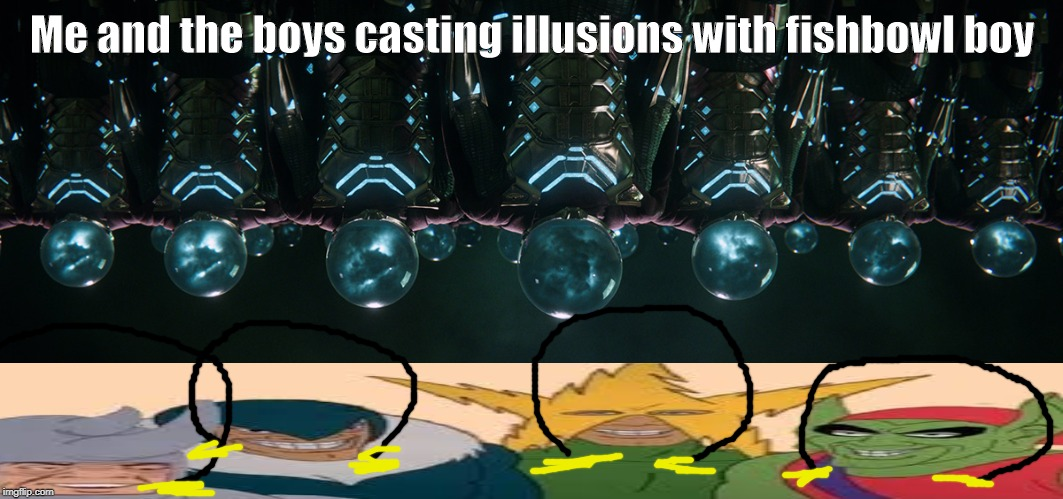 Me and the fishbowl boys |  Me and the boys casting illusions with fishbowl boy | image tagged in me and the boys,mysterio,funny,spiderman,fishbowl,memes | made w/ Imgflip meme maker
