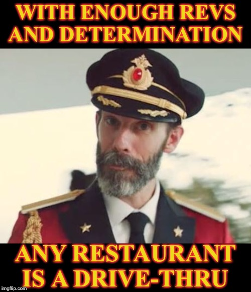 For when you need food fast. | WITH ENOUGH REVS AND DETERMINATION ANY RESTAURANT IS A DRIVE-THRU | image tagged in captain obvious,fast food,drive thru,car accident | made w/ Imgflip meme maker