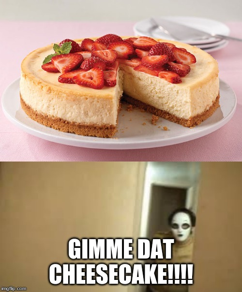 Masky Wants His Cheesecake Now! |  GIMME DAT CHEESECAKE!!!! | image tagged in cheesecake,creepypasta,memes | made w/ Imgflip meme maker