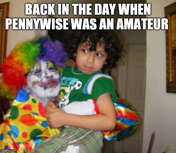 Clowning Around | BACK IN THE DAY WHEN PENNYWISE WAS AN AMATEUR | image tagged in clown,balloon,pennywise,circus,kids,fun | made w/ Imgflip meme maker