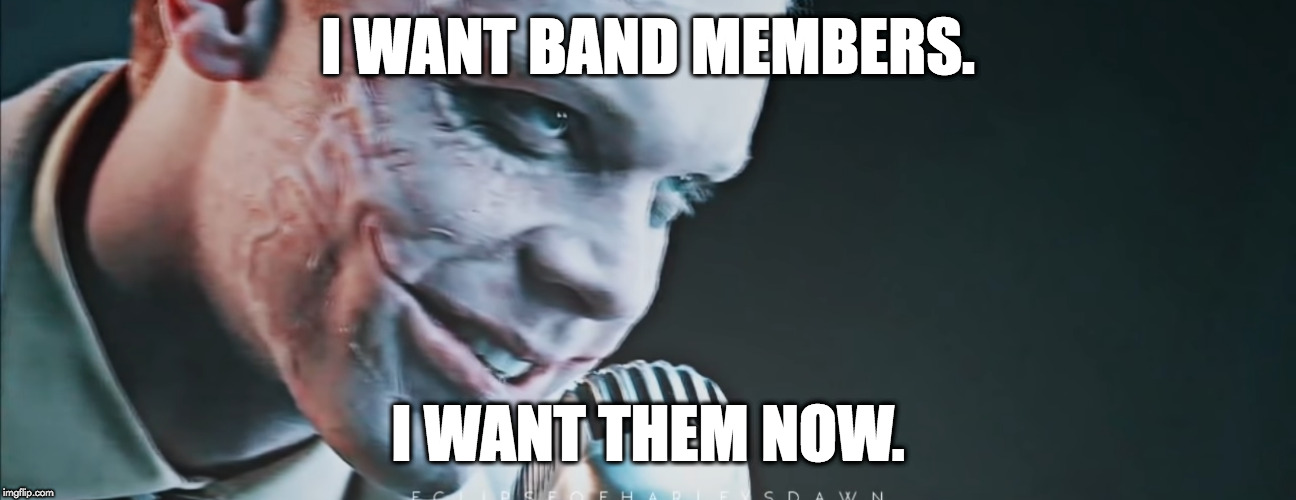 Joker | I WANT BAND MEMBERS. I WANT THEM NOW. | image tagged in jerome valeska,joker,gotham | made w/ Imgflip meme maker