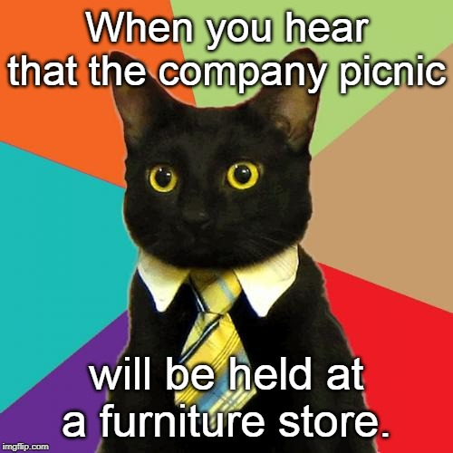 I'll scratch the back of your couch if you scratch mine. | When you hear that the company picnic will be held at a furniture store. | image tagged in memes,business cat,scratching the furniture | made w/ Imgflip meme maker