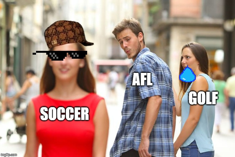 Distracted Boyfriend Meme | SOCCER AFL GOLF | image tagged in memes,distracted boyfriend | made w/ Imgflip meme maker
