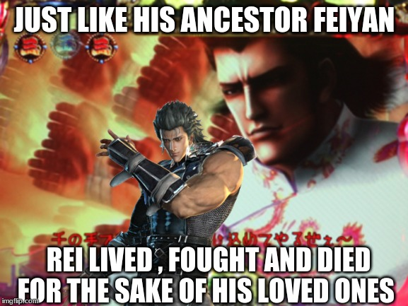 Feiyan and Rei | JUST LIKE HIS ANCESTOR FEIYAN REI LIVED , FOUGHT AND DIED FOR THE SAKE OF HIS LOVED ONES | image tagged in fist of the north star | made w/ Imgflip meme maker